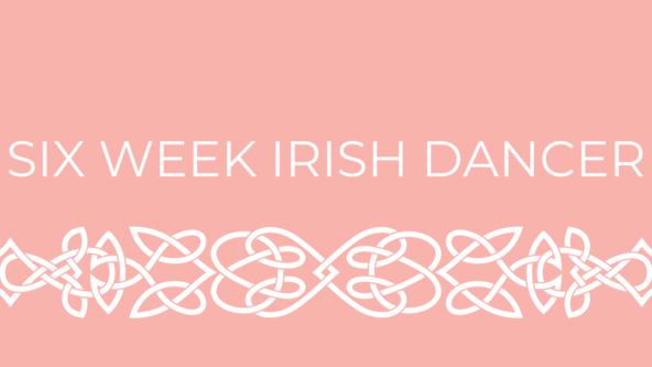 Six Week Irish Dancer Level 1