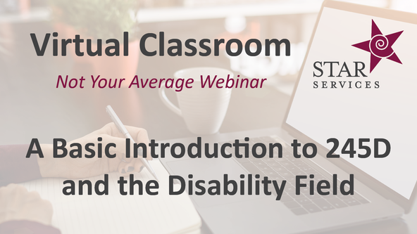 A Basic Introduction to 245D and the Disability Field - Virtual Classroom