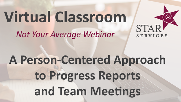 A Person-Centered Approach to Progress Reports and Team Meetings - Virtual Classroom